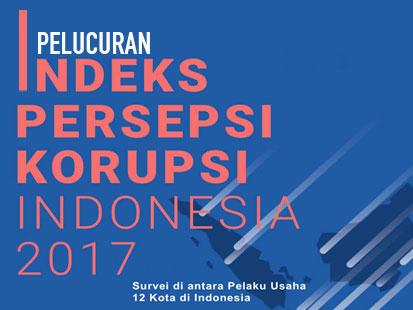 Peluncuran Indeks Persepsi Korupsi 2017