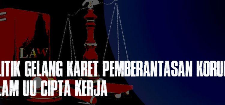 Politik Gelang Karet Pemberantasan Korupsi dalam UU Cipta Kerja